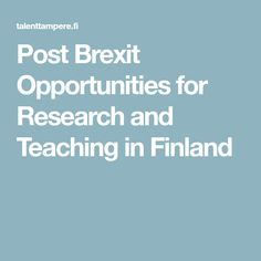 Post Brexit Opportunities for Research and Teaching in Finland