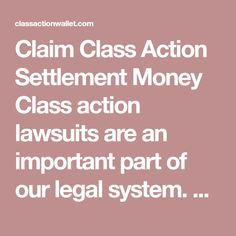 Claim Class Action Settlement Money Class action lawsuits are an important part of our legal system. All citizens should have the right to band together and settle grievances with bigger companies.