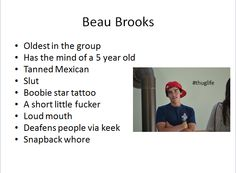 Beau Brooks, Okay I kinda was debating whether I should've made a Janoskian board because.... The language and stuff... Just D: