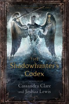 The final cover of the Shadowhunter's Codex, the official guidebook to the world of Shadowhunters, by Cassandra Clare and her husband Joshua Lewis, will be published in October 2013