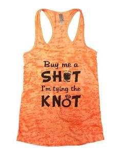 Buy Me A Shot I'm Tying The Knot Burnout Tank Top By Funny Threadz