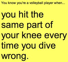 You also know you're a good volleyball player when you don't have to dive because you are in the right spot prior to the spike.