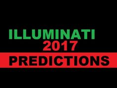 Illuminati 2017: Predictions!! We must reach mass awareness! WATCH NOW!!! - YouTube
