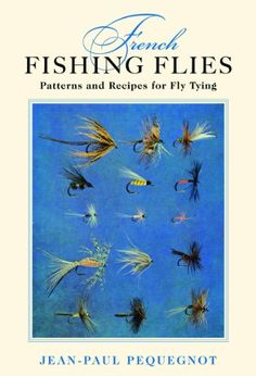 """Read """"French Fishing Flies Patterns and Recipes for Fly Tying"""" by Jean-Paul Pequegnot available from Rakuten Kobo. Cul de Canard (Duck's Rump), Farefelue (The Crazy One), Plantureuse (Buxom Gal), Peute (The Ugly One)-the names are deli. Fly Fishing Girls, Fly Fishing Books, Deep Sea Fishing, Fishing Gifts, Fishing Humor, Best Fishing, Fishing Photos, Fishing Videos, Crappie Fishing"""
