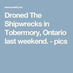 Droned The Shipwrecks in Tobermory, Ontario last weekend. - pics