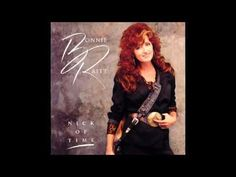 Bonnie Raitt - Nick Of Time One of my all time favorite artists