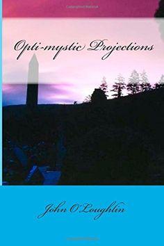 Opti-mystic Projections by John O'Loughlin http://www.amazon.com/dp/1505627427/ref=cm_sw_r_pi_dp_qz-Rub09WXADE