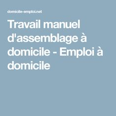 Travail manuel d'assemblage à domicile - Emploi à domicile Assemblage, Entrepreneur, Management, Boutique, Words, Business, Crochet, Find A Job, Work At Home