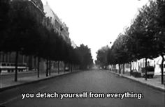 You detach yourself from everything