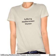 Sufferering Mediterranean Woman Tee