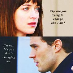 """""""Why are you trying to change who I am?"""" I'm not. It's you that's changing me."""" #fiftyshadesofgrey"""