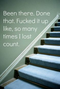 Been there. Done that. Fucked it up like, so many times I lost count.