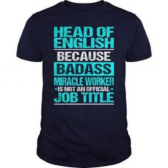 HEAD OF ENGLISH Because BADASS Miracle Worker Isn't An Official Job Title T Shirts, Hoodies, Sweatshirts