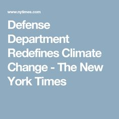 Defense Department Redefines Climate Change - The New York Times
