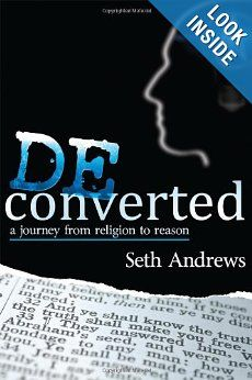Deconverted: A Journey from Religion to Reason: Seth Andrews: 9781478716563: Amazon.com: Books