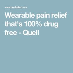 Wearable pain relief that's 100% drug free - Quell