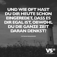 Und wie oft hast du dir heute schon eingeredet, dass es dir egal ist, obwohl du die ganze Zeit daran denkst And how many times have you persuaded yourself that you do not care, even though you're thinking about it all the time? True Quotes, Words Quotes, Best Quotes, Sayings, More Than Words, Some Words, German Quotes, German Words, Love Hurts