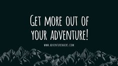Get More Out Of Your Adventure!  Make It Fun, Easy to Locate & Unforgettable!