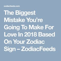 The Biggest Mistake You're Going To Make For Love In 2018 Based On Your Zodiac Sign – ZodiacFeeds Capricorn Personality Traits, Sagittarius Characteristics, Sagittarius Traits, Cancer Traits, Leo Traits, Zodiac Capricorn, Taurus, Horoscope Signs, Zodiac Signs