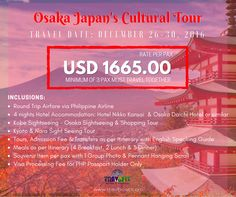 OSAKA JAPAN'S CULTURAL TOUR USD 1,665/PAX   Minimum of 3pax MUST Travel Together Travel Date: December 26 – 30, 2016  Inclusions: 	Round Trip Airfare via Philippine Airline 	4 Nights Hotel Accommodation: Hotel Nikko Kansai & Osaka Daichi Hotel or similar 	Kobe Sightseeing – Osaka Sightseeing & Shopping Tour 	Kyoto & Nara Sight Seeing Tour 	Tours, Admission Fee & Transfers as per Itinerary 	Meals as per Itinerary (4 Breakfast, 2Lunch & 3 Dinner) #osaka #japan #kyoto #nara #tour