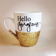 Hello Gorgeous glitter coffee mug - made to order item by Boundtobeloved on Etsy https://www.etsy.com/listing/229412753/hello-gorgeous-glitter-coffee-mug-made