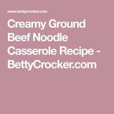 Creamy Ground Beef Noodle Casserole Recipe - BettyCrocker.com