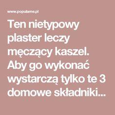 Ten nietypowy plaster leczy męczący kaszel. Aby go wykonać wystarczą tylko te 3 domowe składniki | Popularne.pl
