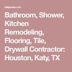 Bathroom, Shower, Kitchen Remodeling, Flooring, Tile, Drywall Contractor: Houston, Katy, TX