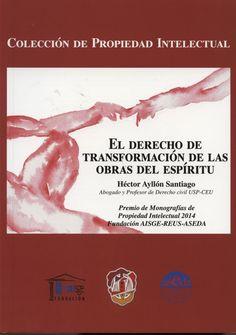 El derecho de transformación de las obras del espíritu / Héctor Ayllón Santiago.     Reus, 2014.