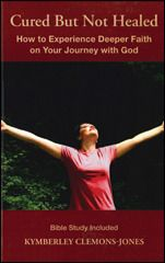CURED BUT NOT HEALED: How to Experience Deeper Faith on Your Journey with God - Spiritual Growth