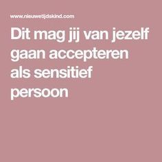Dit mag jij van jezelf gaan accepteren als sensitief persoon Mind Thoughts, Highly Sensitive Person, Sensory Processing Disorder, Introvert, Self Love, Burns, Coaching, Health Fitness, Therapy