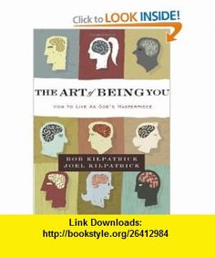 The Art of Being You How to Live as Gods Masterpiece (9780310325444) Bob Kilpatrick, Joel Kilpatrick , ISBN-10: 0310325447  , ISBN-13: 978-0310325444 ,  , tutorials , pdf , ebook , torrent , downloads , rapidshare , filesonic , hotfile , megaupload , fileserve