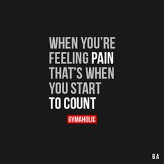 When You're Feeling Pain, That's When You Start To Count