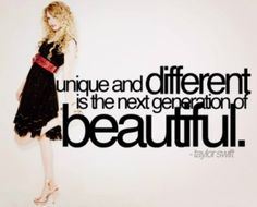 """""""Unique and different is the next generation of beautiful"""" ~Taylor Swift Taylor Swift Quotes, Taylor Alison Swift, Favorite Quotes, Best Quotes, Student Memes, It Gets Better, She Song, Queen, Taylors"""