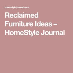 Reclaimed Furniture Ideas – HomeStyle Journal