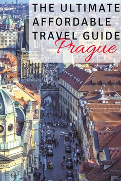 The Ultimate Affordable Travel Guide to Prague: Budget tips, Prices, and everything else you need to know to plan your trip to Prague, Czech Republic all in one convenient guide.