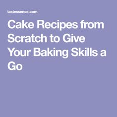 Cake Recipes from Scratch to Give Your Baking Skills a Go