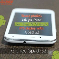 The Gionee G Gpad G2! Perfect phone to share things your happiness