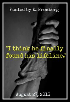 """""""I think he finally found his lifeline."""" - Beckett Fueled (Book #2 of The Driven Trilogy) by K. Bromberg"""