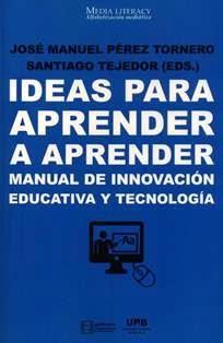 Ideas para aprender a aprender : manual de innovación educativa y tecnología / José Manuel Pérez Tornero y Santiago Tejedor (eds.). LB 1028.3 I2