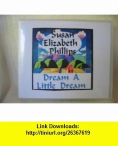 Dream a Little Dream by Susan Elizabeth Phillips Unabridged CD Audiobook Susan Elizabeth Phillips, Anna Fields ,   ,  , ASIN: B0069X3WCK , tutorials , pdf , ebook , torrent , downloads , rapidshare , filesonic , hotfile , megaupload , fileserve