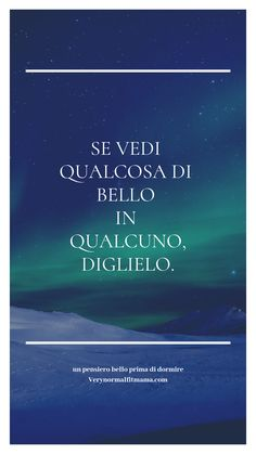 Se vedi qualcosa di bello in qualcuno, diglielo! #sognibelli #goodnight #frasibelle #quote #motivation Some Quotes, Best Quotes, Positive Quotes, Motivational Quotes, Italian Quotes, Something To Remember, Quotes White, Way Of Life, Sentences