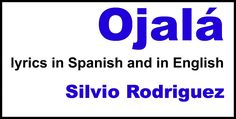 Ojalá by Silvio Rodriguez: lyrics in Spanish and in English. Beautiful song - perfect for practicing the Spanish subjunctive! Subjunctive Spanish, Spanish Grammar, Spanish Teacher, Spanish Classroom, Spanish Language, Spanish Songs, Spanish Phrases, Ap Spanish, How To Speak Spanish