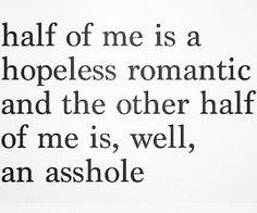 Hopeless romantic, asshole