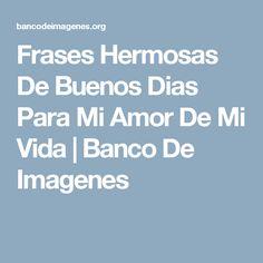 Frases Hermosas De Buenos Dias Para Mi Amor De Mi Vida | Banco De Imagenes