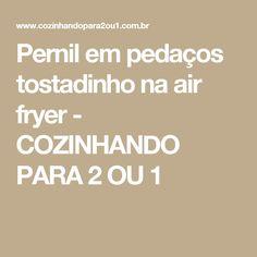 Pernil em pedaços tostadinho na air fryer - COZINHANDO PARA 2 OU 1