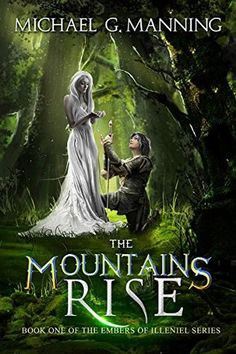 The Mountains Rise (Embers of Illeniel, #1) by Michael G. Manning