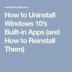 How to Uninstall Windows Built-in Apps (and How to Reinstall Them) Computer Diy, Computer Internet, Computer Repair, Computer Technology, Computer Programming, Computer Science, Medical Technology, Energy Technology, Futuristic Technology