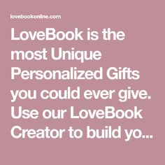 LoveBook is the most Unique Personalized Gifts you could ever give. Use our LoveBook Creator to build your list of reasons why you love someone!