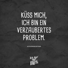 Küss mich, ich bin ein verzaubertes Problem.